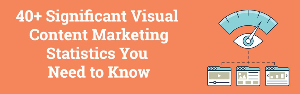 12 Significant Visual Content Marketing Statistics You Need To Know