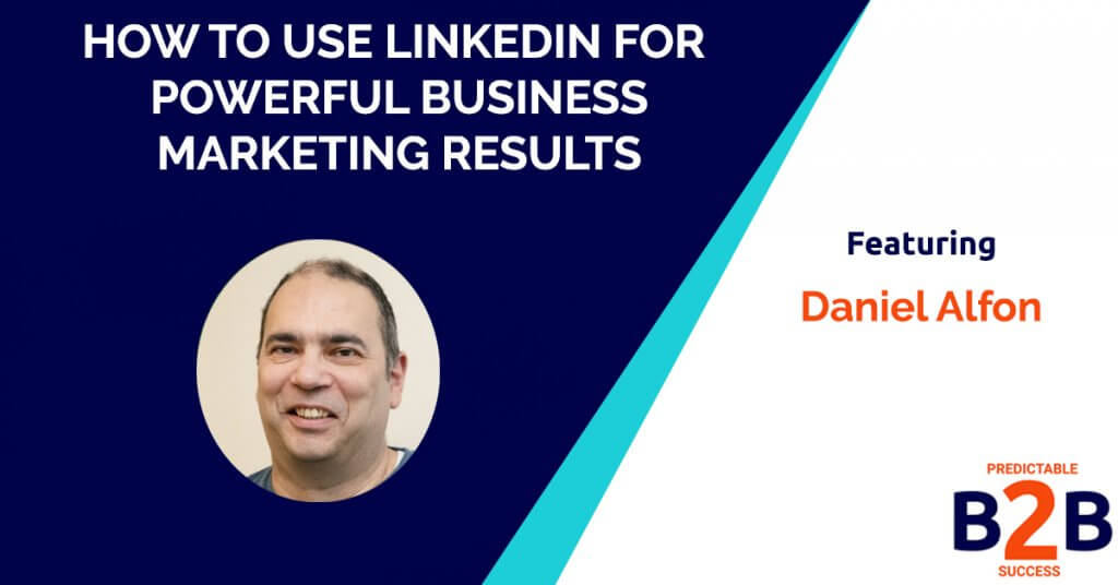How to Use LinkedIn for Powerful Business Marketing Results