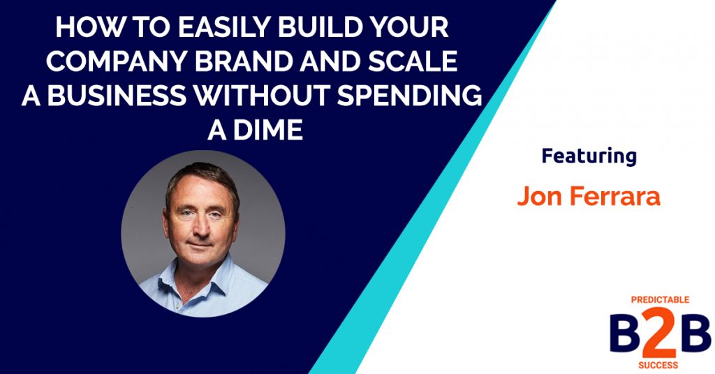 How to Easily Build Your Company Brand and Scale a Business Without Spending a Dime