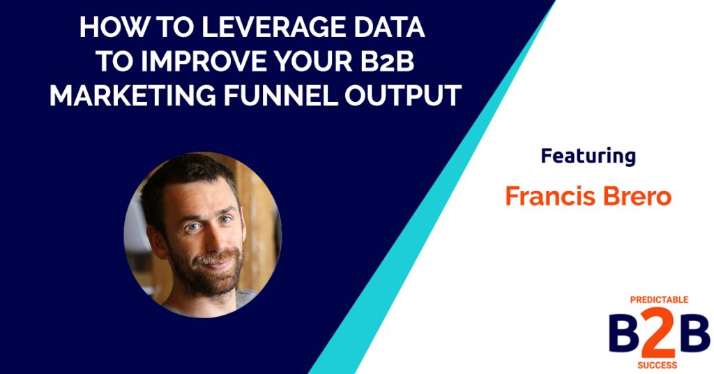 How to Leverage Data to Improve Your B2B Marketing Funnel Output