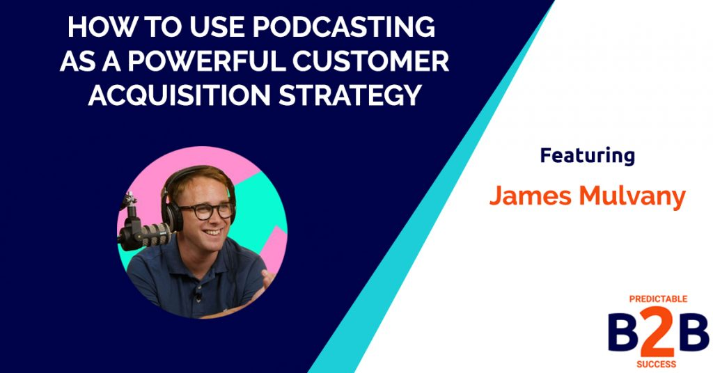 How to Use Podcasting as a Powerful Customer Acquisition Strategy