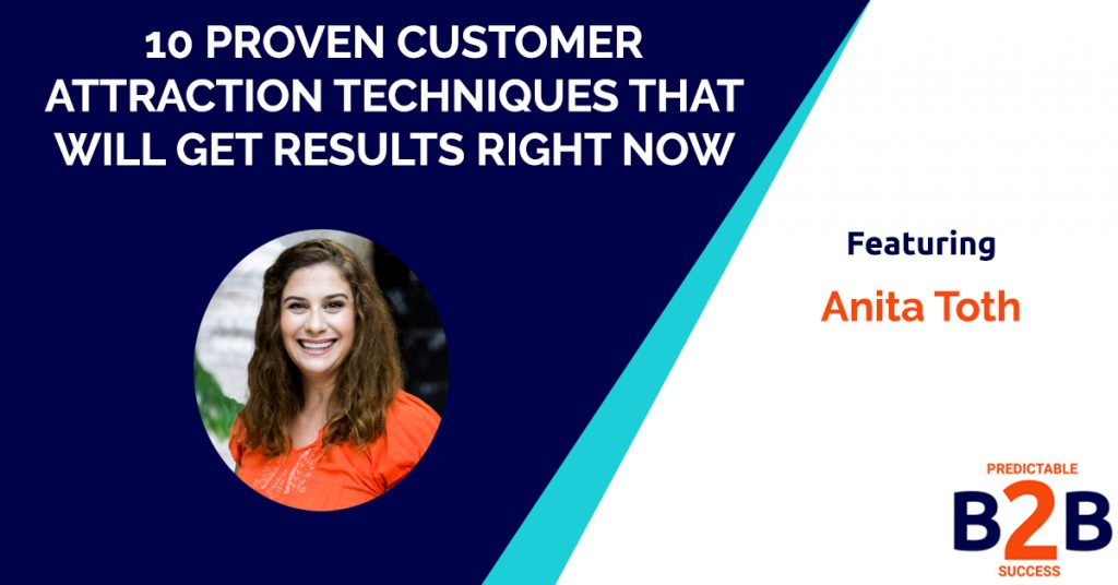 10 Proven Customer Attraction Techniques That Will Get Results Right Now