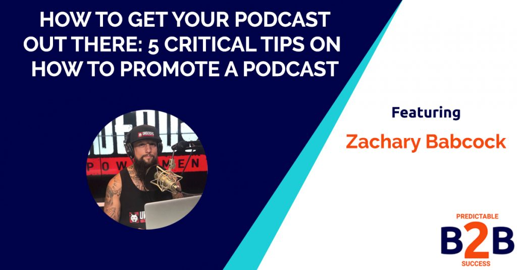 How to Get Your Podcast Out There: 5 Critical Tips on How to Promote a Podcast